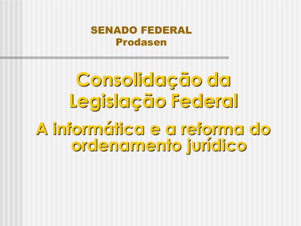 SENADO FEDERAL Prodasen Consolidação da Legislação Federal A informática e a reforma do ordenamento jurídico