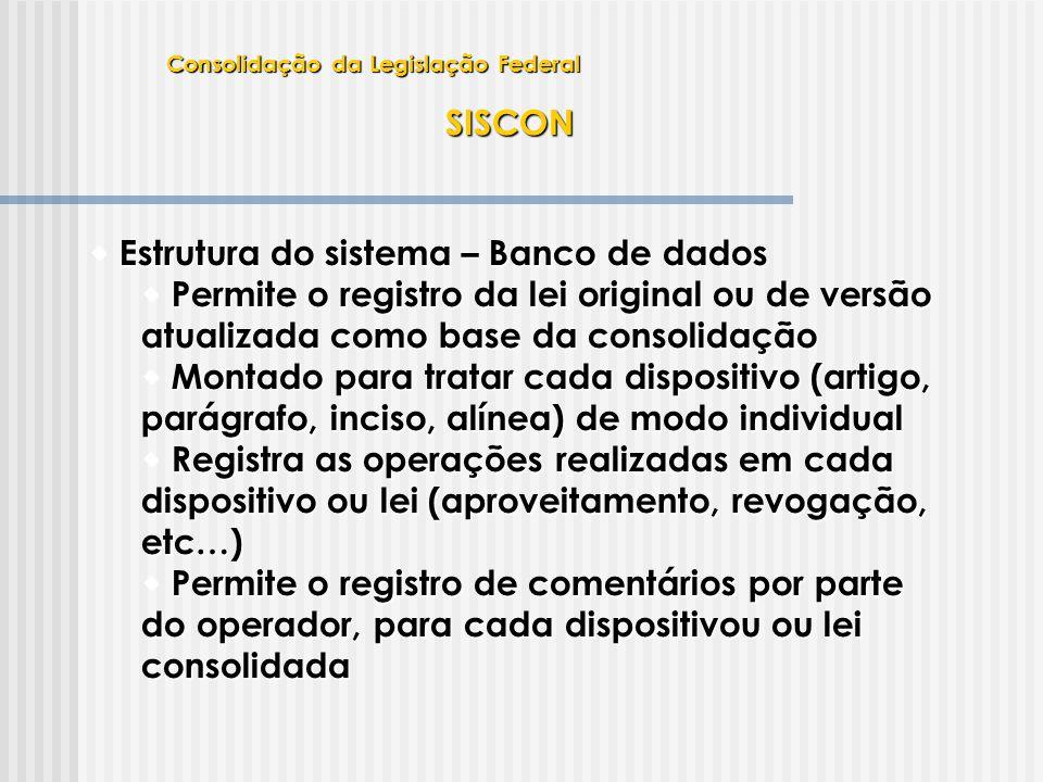 SISCON  Estrutura do sistema – Banco de dados  Permite o registro da lei original ou de versão atualizada como base da consolidação  Montado para t