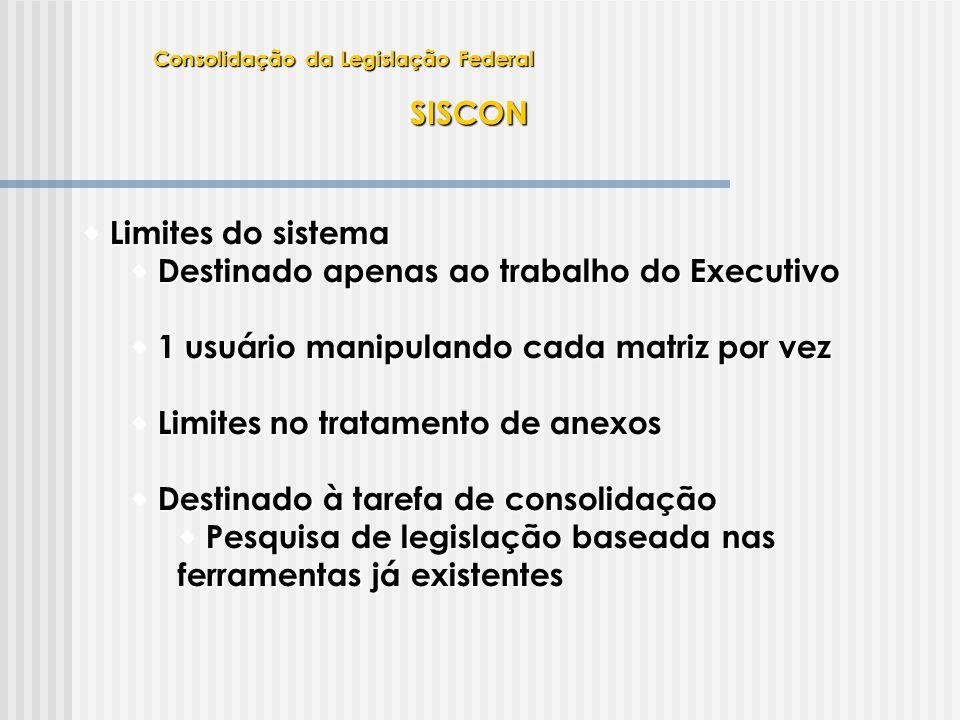 SISCON  Limites do sistema  Destinado apenas ao trabalho do Executivo  1 usuário manipulando cada matriz por vez  Limites no tratamento de anexos