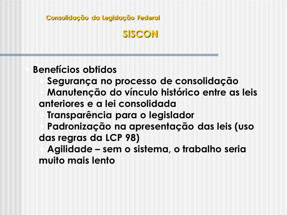 SISCON  Benefícios obtidos  Segurança no processo de consolidação  Manutenção do vínculo histórico entre as leis anteriores e a lei consolidada  T