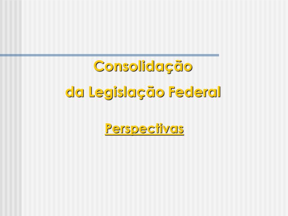 PerspectivasConsolidação da Legislação Federal