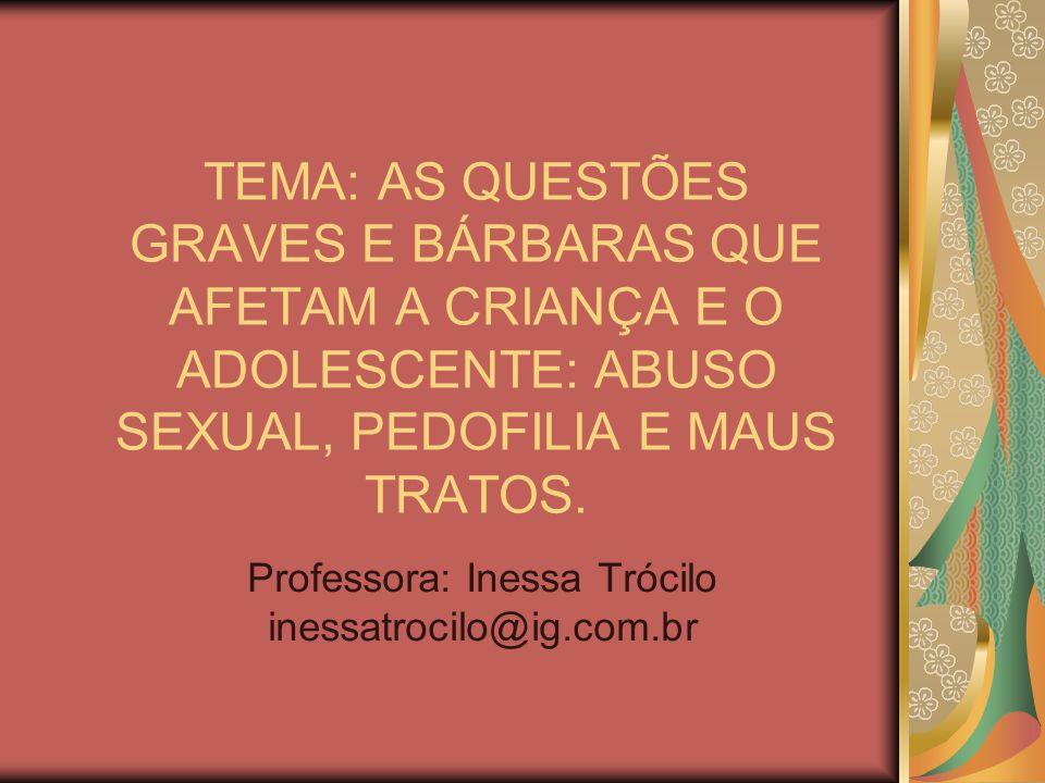 TEMA: AS QUESTÕES GRAVES E BÁRBARAS QUE AFETAM A CRIANÇA E O ADOLESCENTE: ABUSO SEXUAL, PEDOFILIA E MAUS TRATOS.
