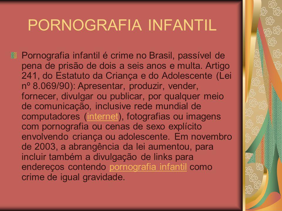 PORNOGRAFIA INFANTIL Pornografia infantil é crime no Brasil, passível de pena de prisão de dois a seis anos e multa.