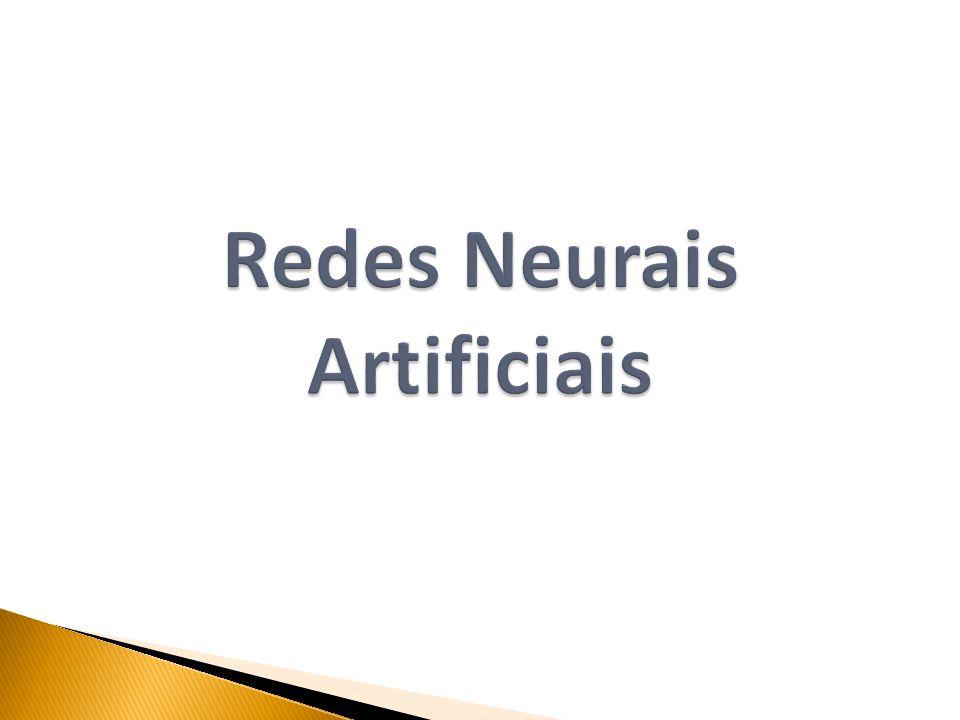  Baseadas nas redes neurais biológicas  Neurônio de McCulloch & Pitts  Caracteristicas desejadas ◦ Aprendizagem através de exemplos ◦ Adaptabilidade ◦ Capacidade de generalização ◦ Tolerância a ruídos Dendritos Axônio