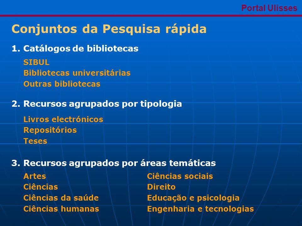 Portal Ulisses Conjuntos da Pesquisa rápida 1. Catálogos de bibliotecas 2.