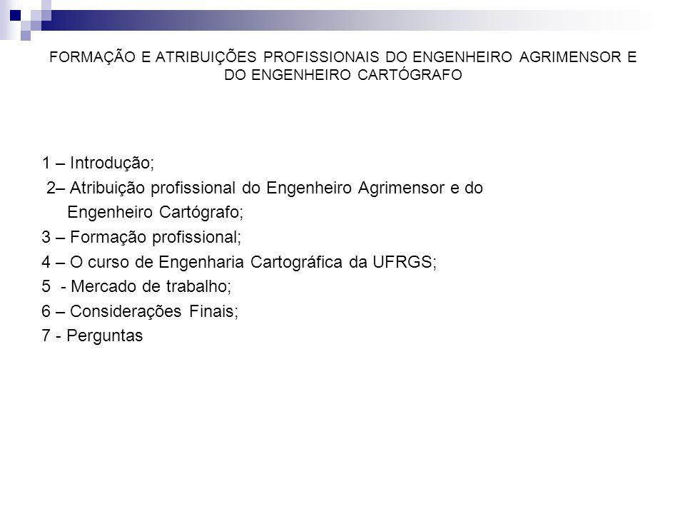 FORMAÇÃO E ATRIBUIÇÕES PROFISSIONAIS DO ENGENHEIRO AGRIMENSOR E DO ENGENHEIRO CARTÓGRAFO 1 – Introdução; 2– Atribuição profissional do Engenheiro Agri