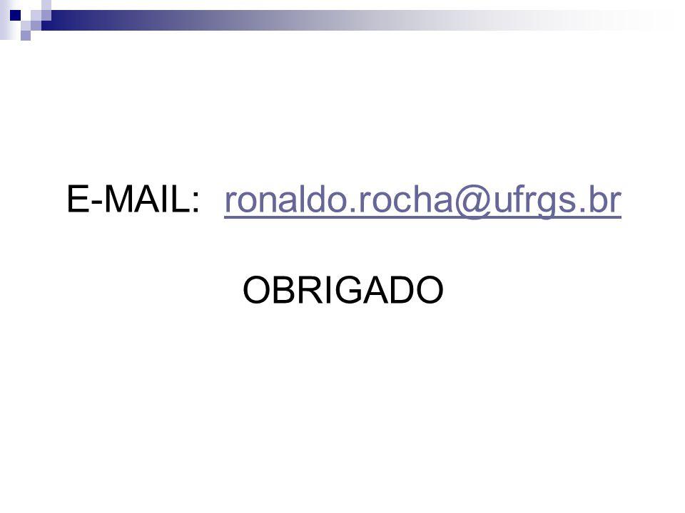 E-MAIL: ronaldo.rocha@ufrgs.br OBRIGADOronaldo.rocha@ufrgs.br