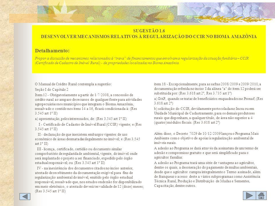 O Manual de Crédito Rural contempla a sugestão: Seção I do Capítulo 2 Item 12 - Obrigatoriamente a partir de 1/7/2008, a concessão de crédito rural ao