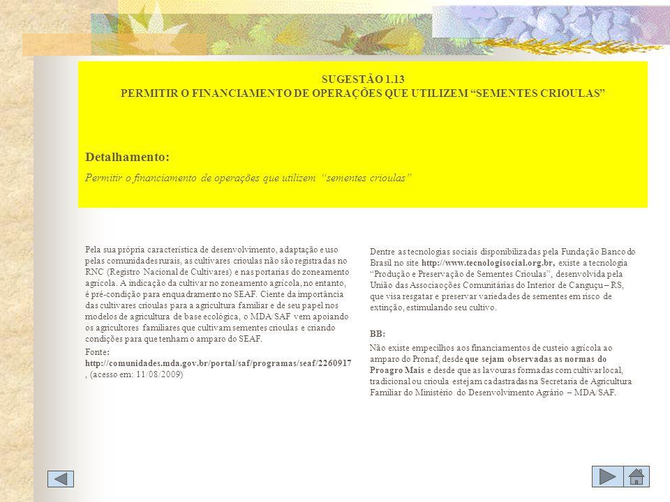 Pela sua própria característica de desenvolvimento, adaptação e uso pelas comunidades rurais, as cultivares crioulas não são registradas no RNC (Regis