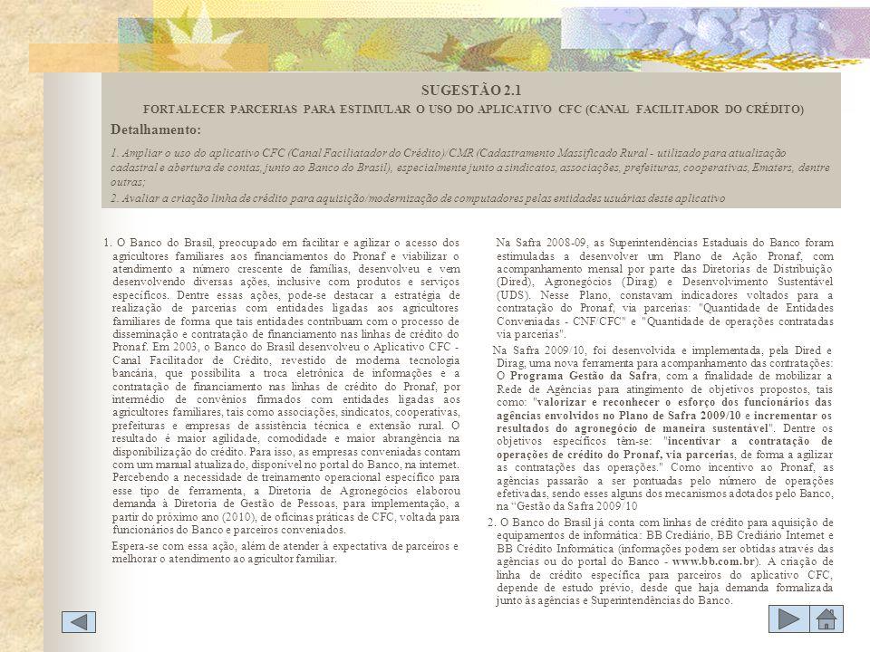 1. O Banco do Brasil, preocupado em facilitar e agilizar o acesso dos agricultores familiares aos financiamentos do Pronaf e viabilizar o atendimento