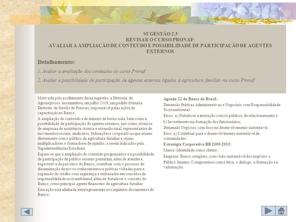 Motivada pelo acolhimento dessa sugestão, a Diretoria de Agronegócios encaminhou, em julho/2009, um pedido formal à Diretoria de Gestão de Pessoas, re