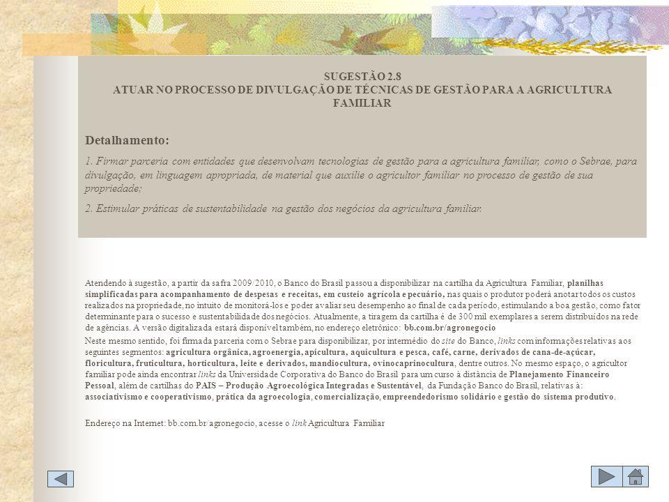 Atendendo à sugestão, a partir da safra 2009/2010, o Banco do Brasil passou a disponibilizar na cartilha da Agricultura Familiar, planilhas simplifica