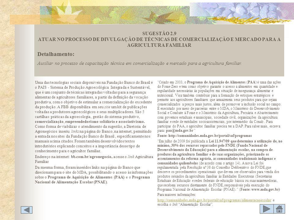 Uma das tecnologias sociais disponíveis na Fundação Banco do Brasil é o PAIS - Sistema de Produção Agroecológica Integrada e Sustentável, que é um con