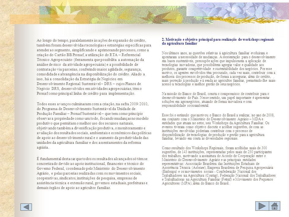A partir do direcionamento de alguns ATRs para apoio e envolvimento mais específico com a Estratégia de Desenvolvimento Regional Sustentável, o Banco formulou e estruturou ações de capacitação para esses técnicos com ênfase em conteúdos voltadas para práticas na agricultura familiar.