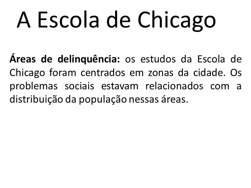 A Escola de Chicago Áreas de delinquência: os estudos da Escola de Chicago foram centrados em zonas da cidade. Os problemas sociais estavam relacionad