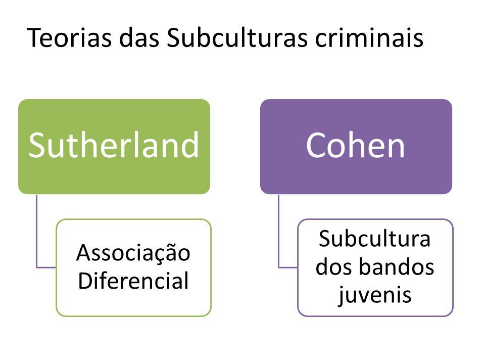 Teorias das Subculturas criminais Sutherland Associação Diferencial Cohen Subcultura dos bandos juvenis