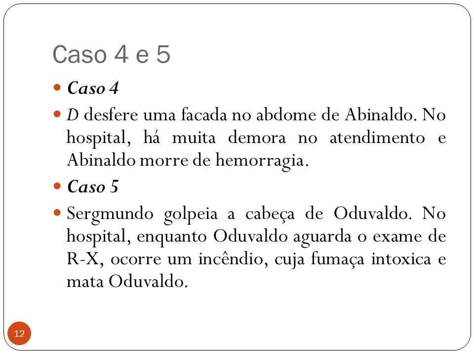 Caso 4 e 5 12  Caso 4  D desfere uma facada no abdome de Abinaldo. No hospital, há muita demora no atendimento e Abinaldo morre de hemorragia.  Cas