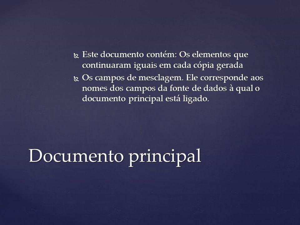  Este documento contém: Os elementos que continuaram iguais em cada cópia gerada  Os campos de mesclagem. Ele corresponde aos nomes dos campos da fo