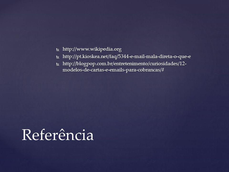  http://www.wikipedia.org  http://pt.kioskea.net/faq/5344-e-mail-mala-direta-o-que-e  http://blogpop.com.br/entretenimento/curiosidades/12- modelos
