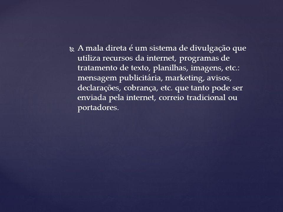  A mala direta é um sistema de divulgação que utiliza recursos da internet, programas de tratamento de texto, planilhas, imagens, etc.: mensagem publ