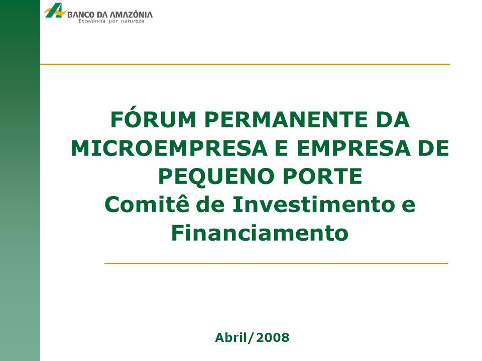 FÓRUM PERMANENTE DA MICROEMPRESA E EMPRESA DE PEQUENO PORTE Comitê de Investimento e Financiamento Abril/2008