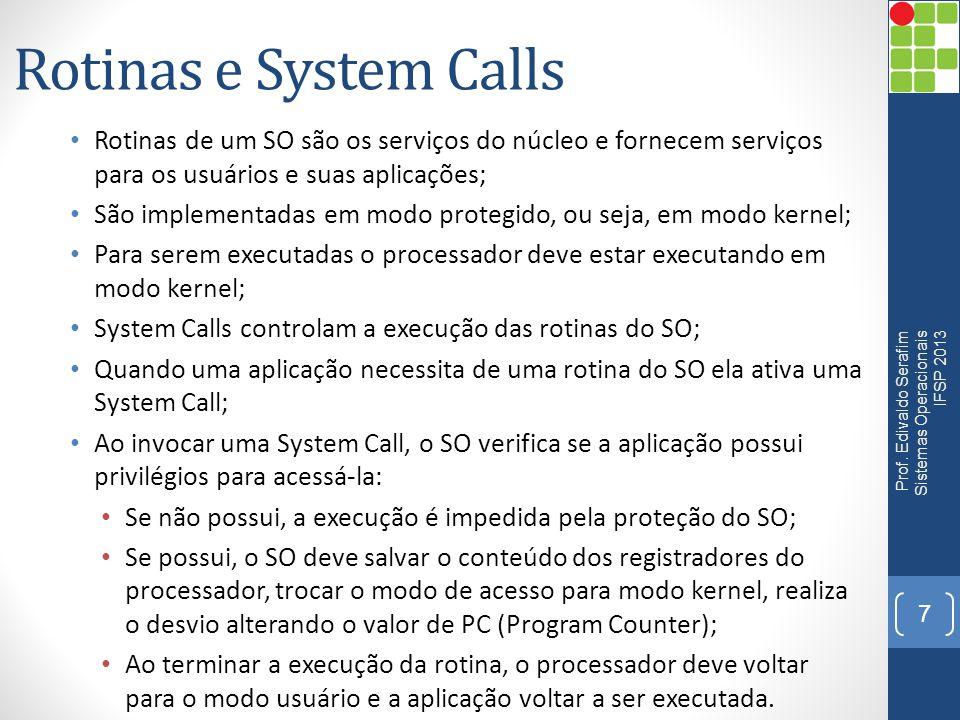 Rotinas e System Calls • Rotinas de um SO são os serviços do núcleo e fornecem serviços para os usuários e suas aplicações; • São implementadas em mod