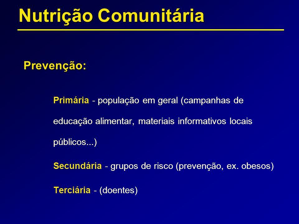 Prevenção: Primária - população em geral (campanhas de educação alimentar, materiais informativos locais públicos...) Secundária - grupos de risco (pr