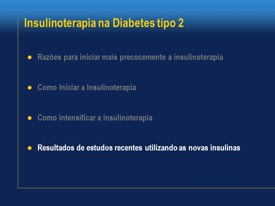 Insulinoterapia na Diabetes tipo 2  Razões para iniciar mais precocemente a insulinoterapia  Como Iniciar a Insulinoterapia  Como intensificar a Insulinoterapia  Resultados de estudos recentes utilizando as novas insulinas