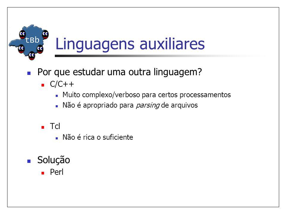 Linguagens auxiliares  Por que estudar uma outra linguagem?  C/C++  Muito complexo/verboso para certos processamentos  Não é apropriado para parsi