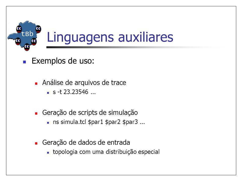 Linguagens auxiliares  Exemplos de uso:  Análise de arquivos de trace  s -t 23.23546...  Geração de scripts de simulação  ns simula.tcl $par1 $pa