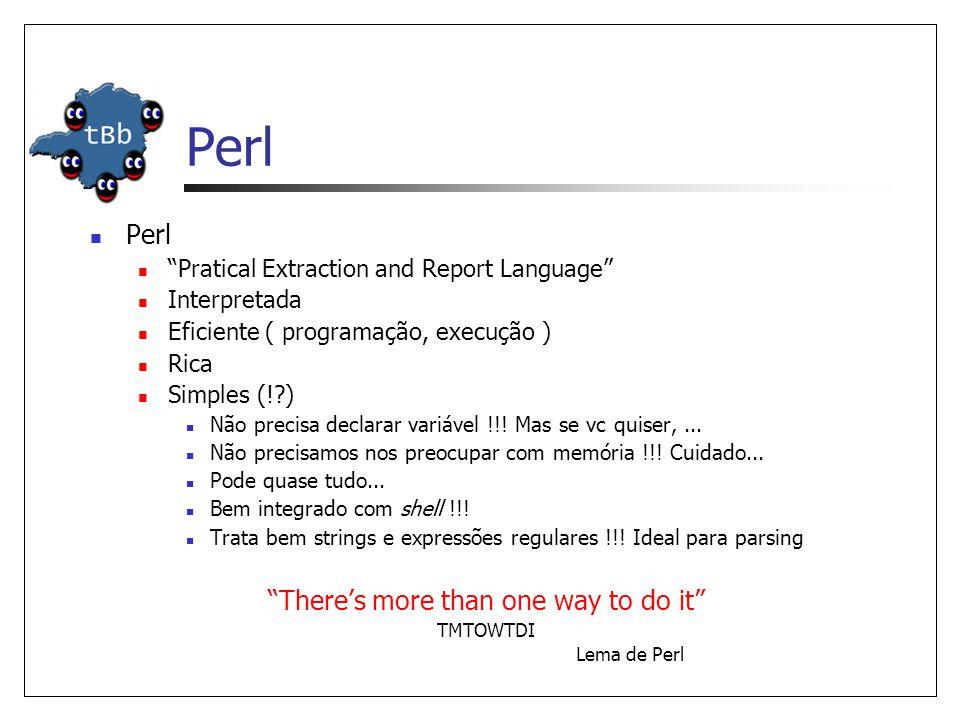 Perl  Perl  Pratical Extraction and Report Language  Interpretada  Eficiente ( programação, execução )  Rica  Simples (!?)  Não precisa declarar variável !!.