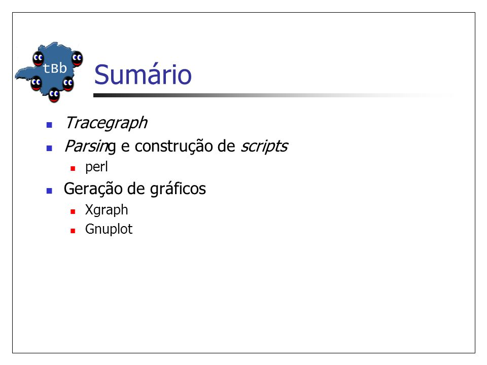 Sumário  Tracegraph  Parsing e construção de scripts  perl  Geração de gráficos  Xgraph  Gnuplot