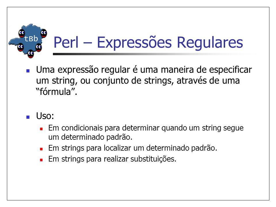 """Perl – Expressões Regulares  Uma expressão regular é uma maneira de especificar um string, ou conjunto de strings, através de uma """"fórmula"""".  Uso: """