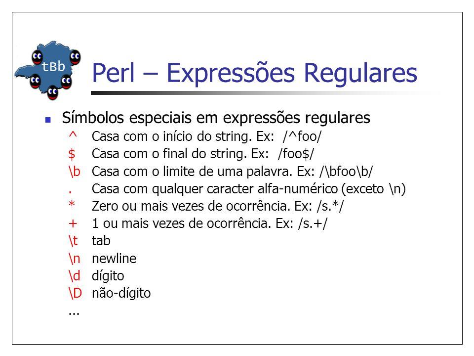 Perl – Expressões Regulares  Símbolos especiais em expressões regulares ^Casa com o início do string. Ex: /^foo/ $Casa com o final do string. Ex: /fo