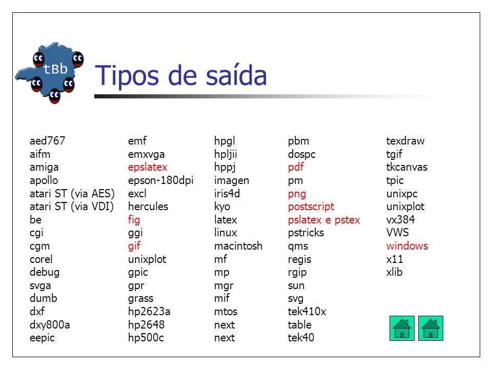 Tipos de saída aed767 aifm amiga apollo atari ST (via AES) atari ST (via VDI) be cgi cgm corel debug svga dumb dxf dxy800a eepic emf emxvga epslatex e