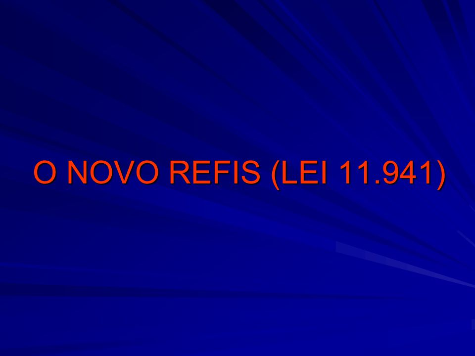 O NOVO REFIS (LEI 11.941)
