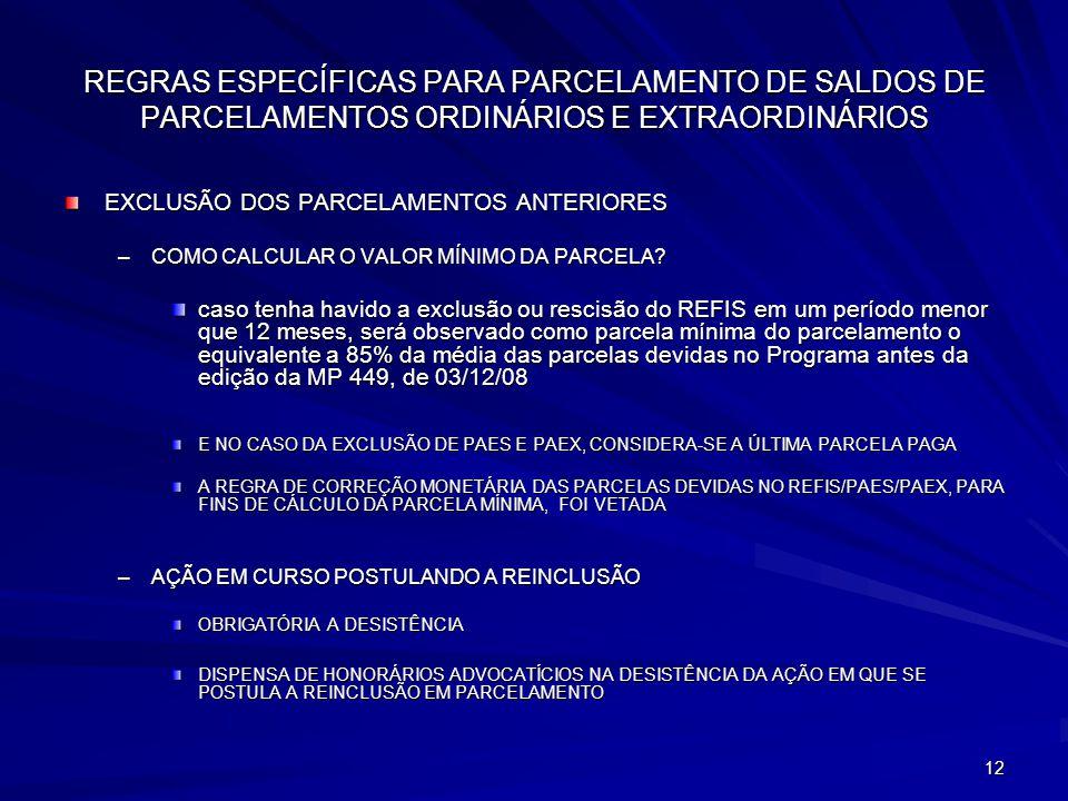 12 REGRAS ESPECÍFICAS PARA PARCELAMENTO DE SALDOS DE PARCELAMENTOS ORDINÁRIOS E EXTRAORDINÁRIOS EXCLUSÃO DOS PARCELAMENTOS ANTERIORES –COMO CALCULAR O VALOR MÍNIMO DA PARCELA.