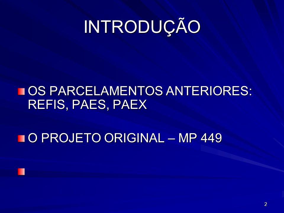 2 INTRODUÇÃO OS PARCELAMENTOS ANTERIORES: REFIS, PAES, PAEX O PROJETO ORIGINAL – MP 449