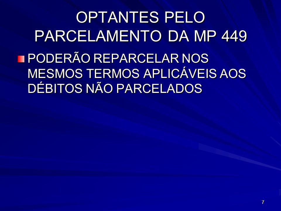 7 OPTANTES PELO PARCELAMENTO DA MP 449 PODERÃO REPARCELAR NOS MESMOS TERMOS APLICÁVEIS AOS DÉBITOS NÃO PARCELADOS