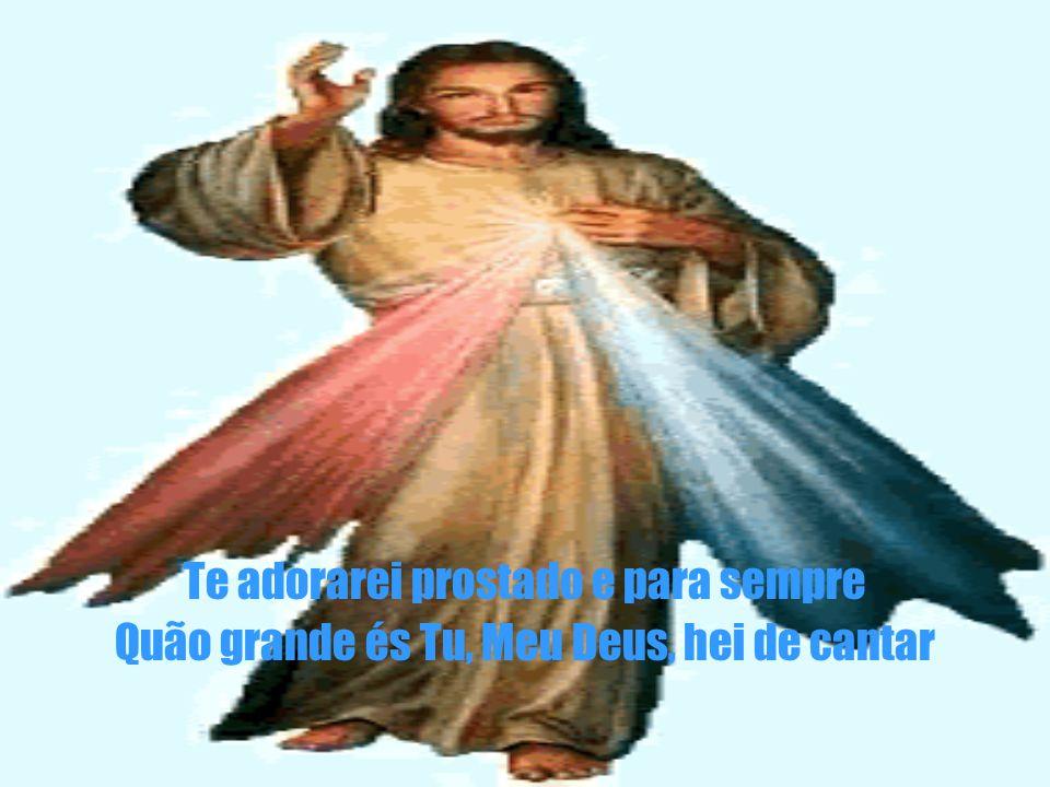 Te adorarei prostado e para sempre Quão grande és Tu, Meu Deus, hei de cantar