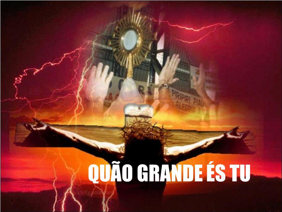 QUÃO GRANDE ÉS TU