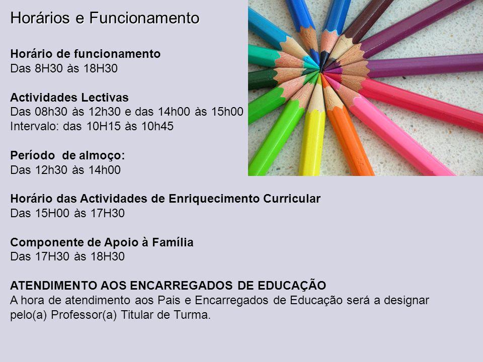 Horários e Funcionamento Horário de funcionamento Das 8H30 às 18H30 Actividades Lectivas Das 08h30 às 12h30 e das 14h00 às 15h00 Intervalo: das 10H15