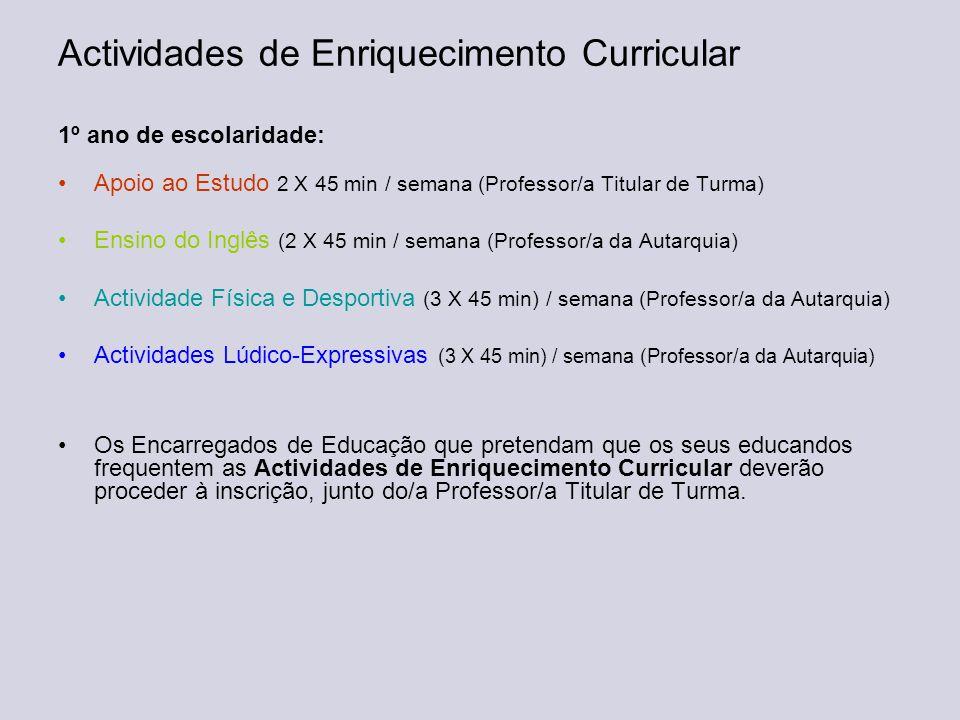 Actividades de Enriquecimento Curricular 1º ano de escolaridade: •Apoio ao Estudo 2 X 45 min / semana (Professor/a Titular de Turma) •Ensino do Inglês