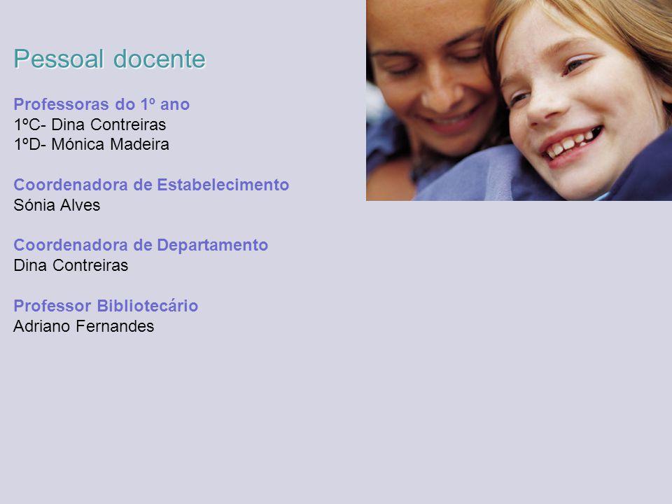 Pessoal docente Professoras do 1º ano 1ºC- Dina Contreiras 1ºD- Mónica Madeira Coordenadora de Estabelecimento Sónia Alves Coordenadora de Departament