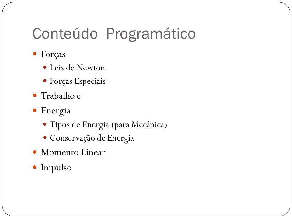 Conteúdo Programático  Forças  Leis de Newton  Forças Especiais  Trabalho e  Energia  Tipos de Energia (para Mecânica)  Conservação de Energia
