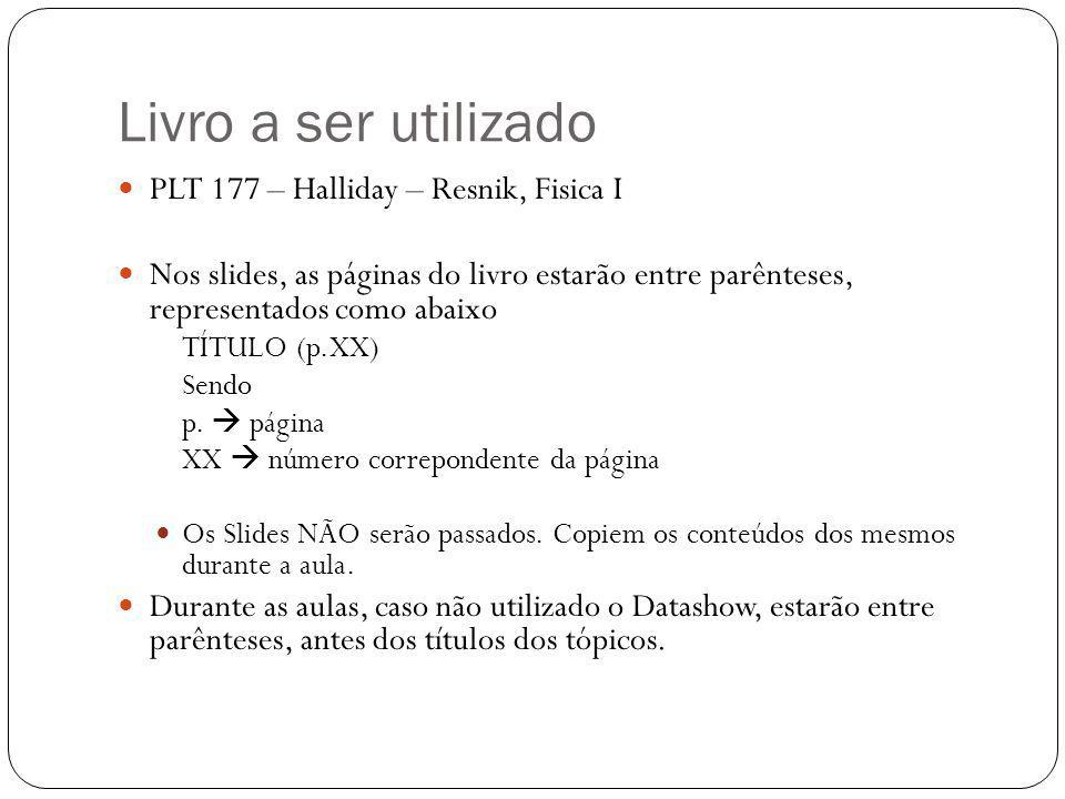 Livro a ser utilizado  PLT 177 – Halliday – Resnik, Fisica I  Nos slides, as páginas do livro estarão entre parênteses, representados como abaixo TÍ