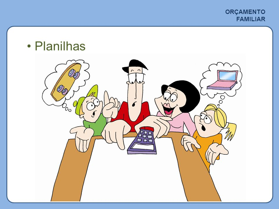 ORÇAMENTO FAMILIAR • Planilhas