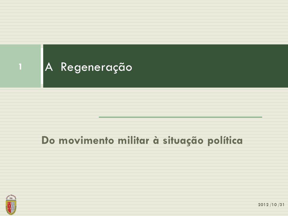 Do movimento militar à situação política A Regeneração 1 2012 /10 /31