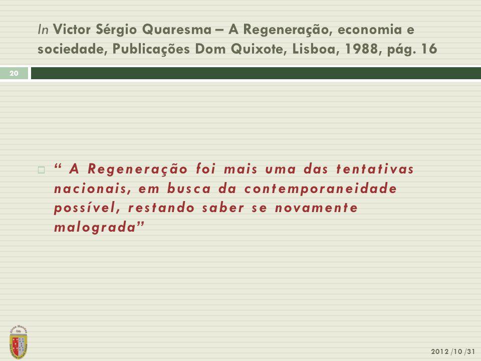 """In Victor Sérgio Quaresma – A Regeneração, economia e sociedade, Publicações Dom Quixote, Lisboa, 1988, pág. 16 2012 /10 /31 20  """" A Regeneração foi"""