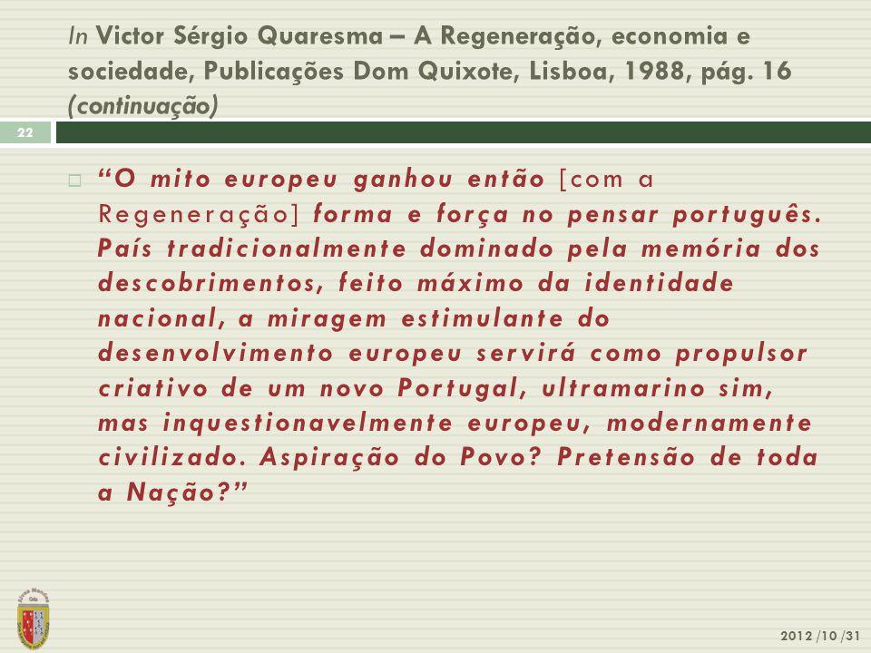 """In Victor Sérgio Quaresma – A Regeneração, economia e sociedade, Publicações Dom Quixote, Lisboa, 1988, pág. 16 (continuação) 2012 /10 /31 22  """"O mit"""